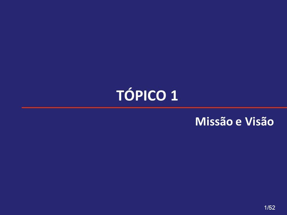 TÓPICO 1 1/52 Missão e Visão