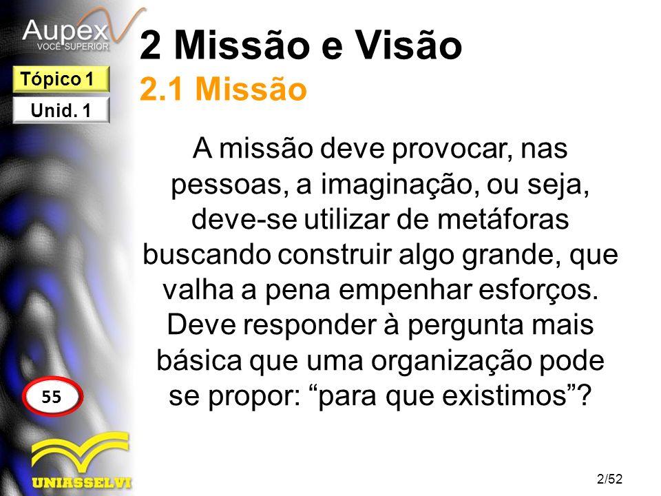 2 Missão e Visão 2.1 Missão A missão deve provocar, nas pessoas, a imaginação, ou seja, deve-se utilizar de metáforas buscando construir algo grande,