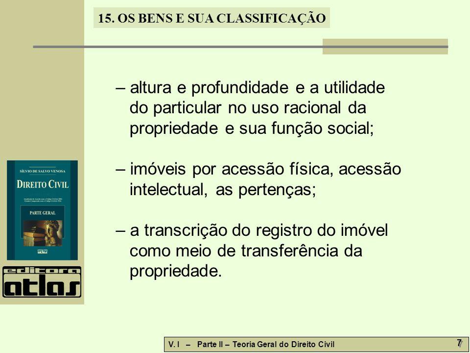 15. OS BENS E SUA CLASSIFICAÇÃO V. I – Parte II – Teoria Geral do Direito Civil 7 7 – altura e profundidade e a utilidade do particular no uso raciona