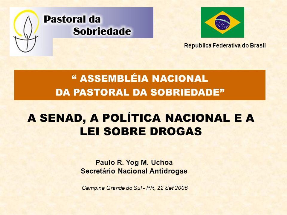 A SENAD, A POLÍTICA NACIONAL E A LEI SOBRE DROGAS Paulo R. Yog M. Uchoa Secretário Nacional Antidrogas Campina Grande do Sul - PR, 22 Set 2006 ASSEMBL