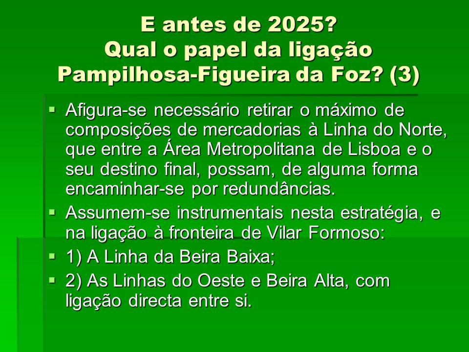 E antes de 2025? Qual o papel da ligação Pampilhosa-Figueira da Foz? (3) Afigura-se necessário retirar o máximo de composições de mercadorias à Linha