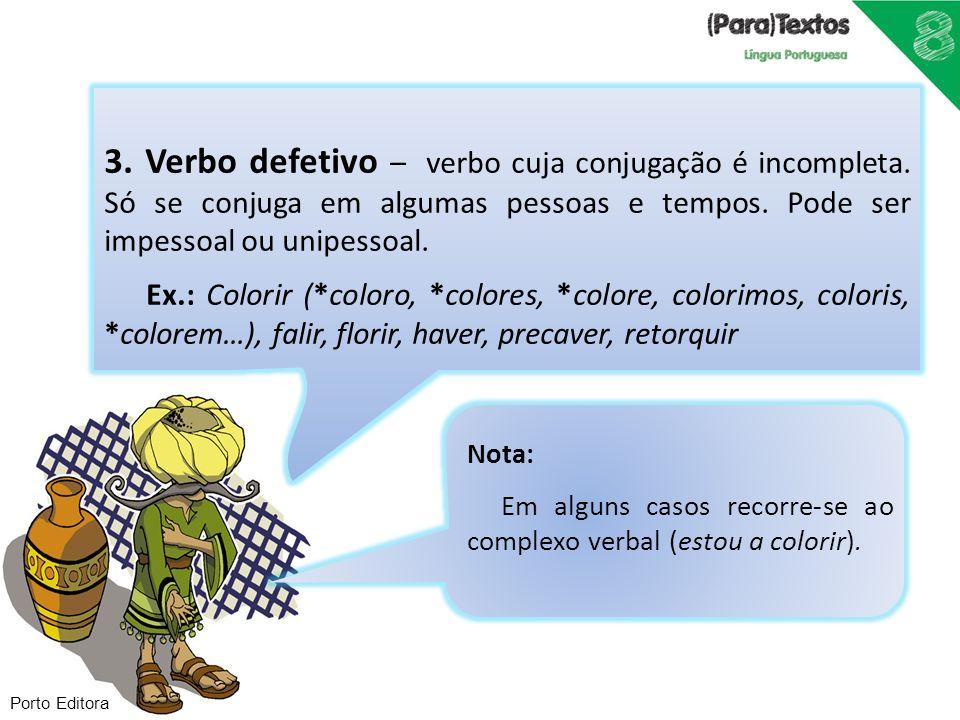 Porto Editora Verbo defetivo Verbo que só se flexiona na 3.ª pessoa do singular e no infinitivo.