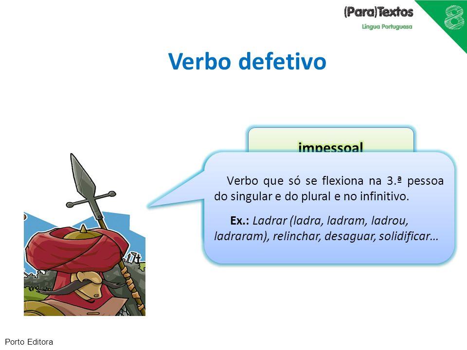 Porto Editora Verbo defetivo Verbo que só se flexiona na 3.ª pessoa do singular e no infinitivo. Ex.: Trovejar (troveja, trovejava…), chover, nevar, a