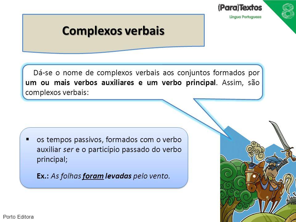 Porto Editora Complexos verbais os tempos passivos, formados com o verbo auxiliar ser e o particípio passado do verbo principal; Ex.: As folhas foram