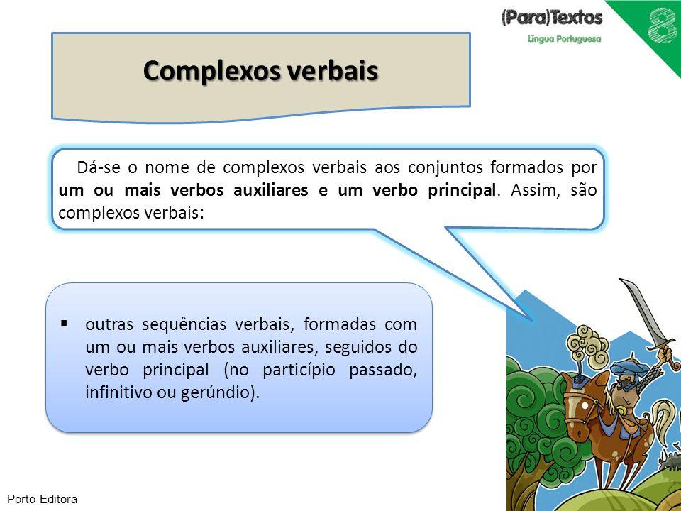 Porto Editora outras sequências verbais, formadas com um ou mais verbos auxiliares, seguidos do verbo principal (no particípio passado, infinitivo ou