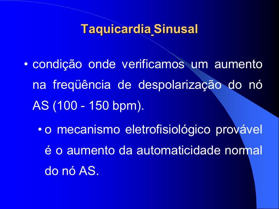 Taquicardia Sinusal condição onde verificamos um aumento na freqüência de despolarização do nó AS (100 - 150 bpm). o mecanismo eletrofisiológico prová