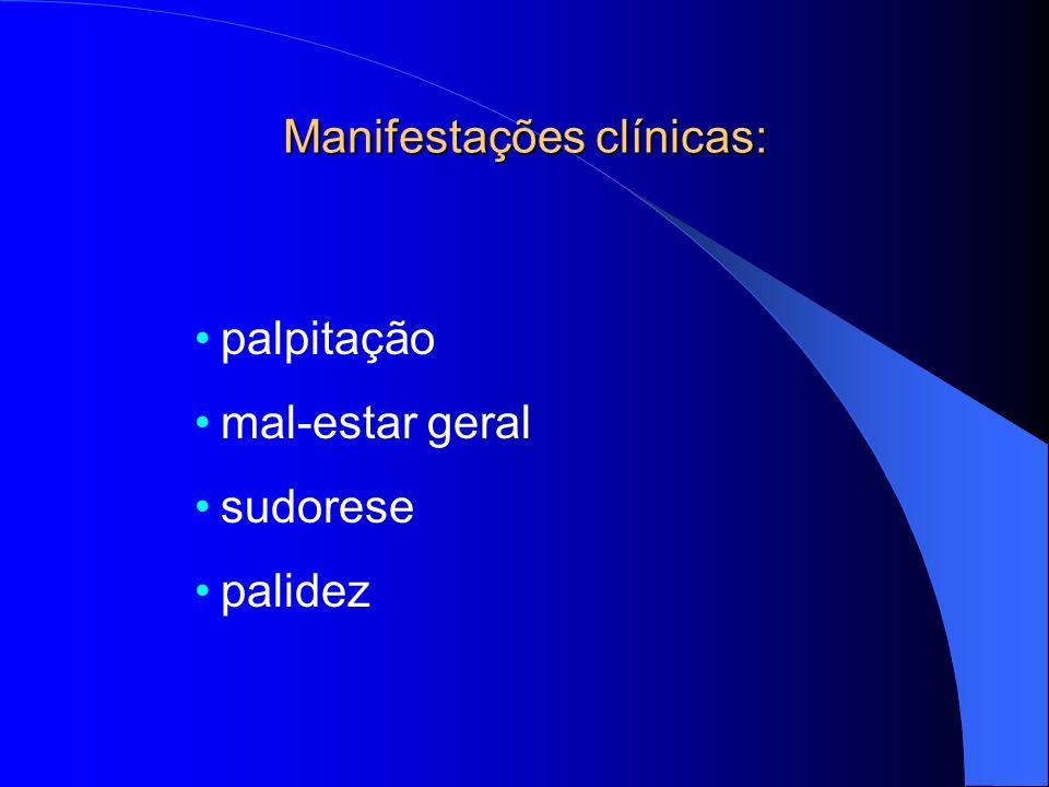Manifestações clínicas: palpitação mal-estar geral sudorese palidez