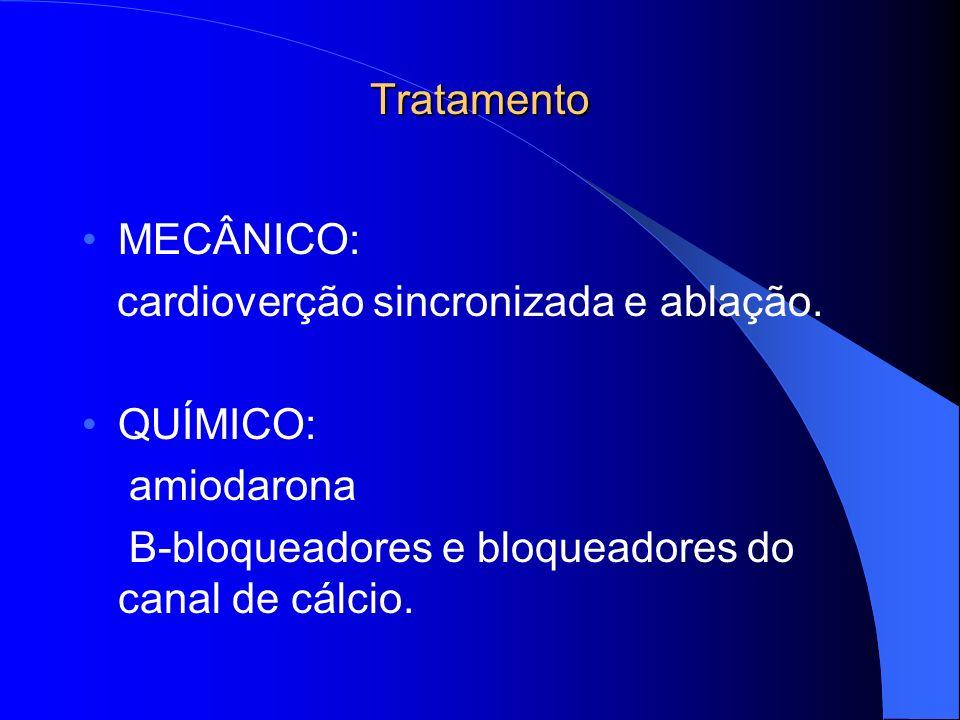 Tratamento MECÂNICO: cardioverção sincronizada e ablação. QUÍMICO: amiodarona B-bloqueadores e bloqueadores do canal de cálcio.
