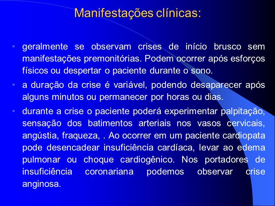 Manifestações clínicas: geralmente se observam crises de início brusco sem manifestações premonitórias. Podem ocorrer após esforços físicos ou despert