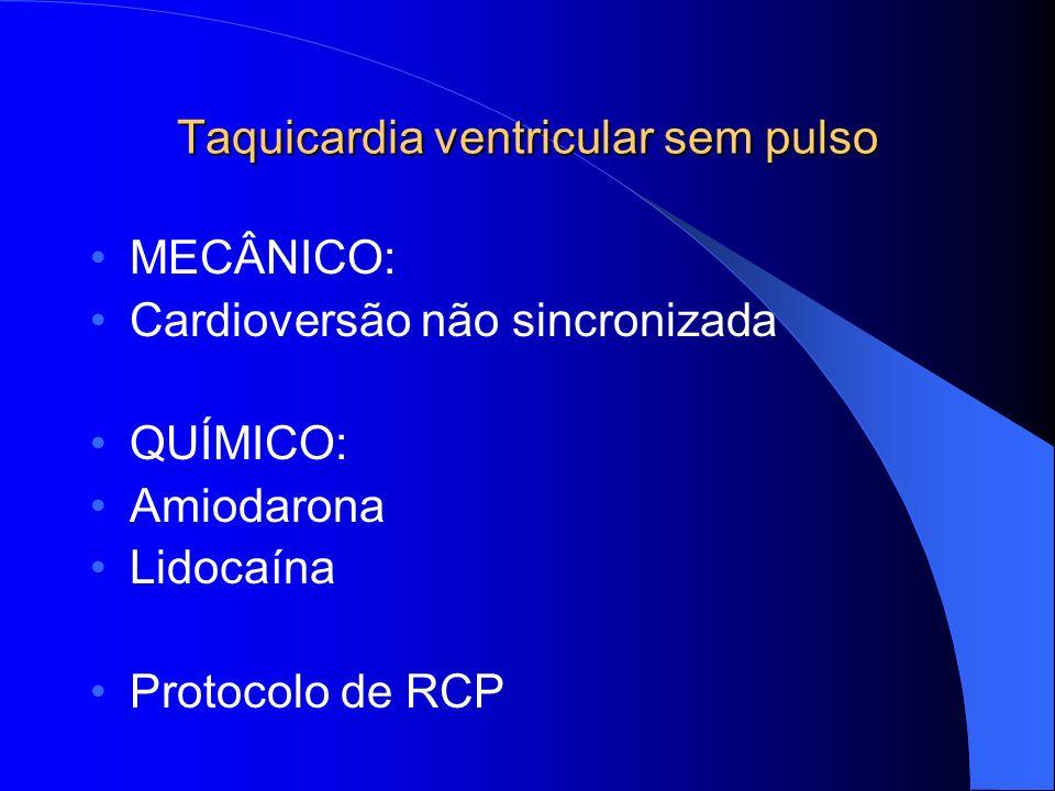Taquicardia ventricular sem pulso MECÂNICO: Cardioversão não sincronizada QUÍMICO: Amiodarona Lidocaína Protocolo de RCP
