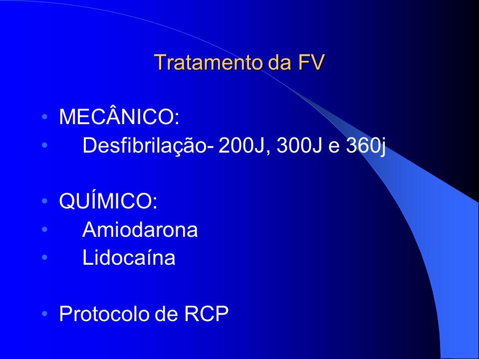 Tratamento da FV MECÂNICO: Desfibrilação- 200J, 300J e 360j QUÍMICO: Amiodarona Lidocaína Protocolo de RCP