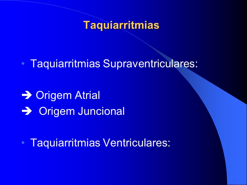 Taquiarritmias Taquiarritmias Supraventriculares: Origem Atrial Origem Juncional Taquiarritmias Ventriculares: