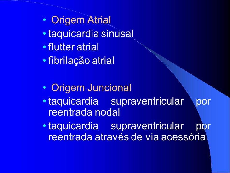 Origem Atrial taquicardia sinusal flutter atrial fibrilação atrial Origem Juncional taquicardia supraventricular por reentrada nodal taquicardia supra