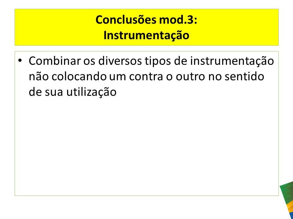 Conclusões mod.3: Instrumentação Combinar os diversos tipos de instrumentação não colocando um contra o outro no sentido de sua utilização