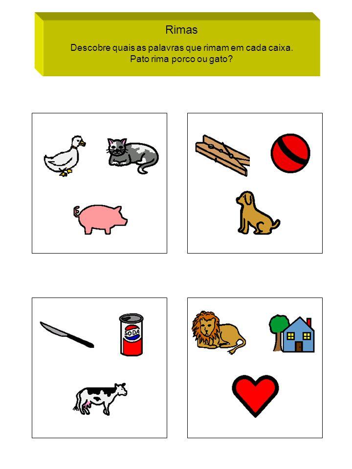 Rimas Descobre quais as palavras que rimam em cada caixa. Pato rima porco ou gato?