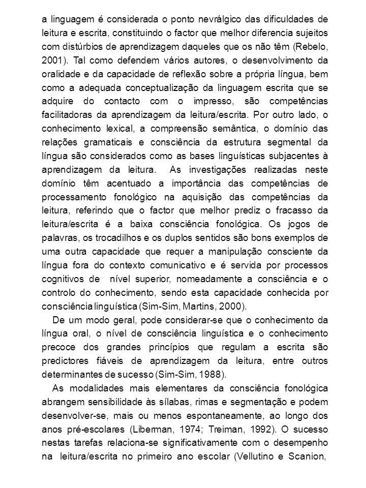 a linguagem é considerada o ponto nevrálgico das dificuldades de leitura e escrita, constituindo o factor que melhor diferencia sujeitos com distúrbios de aprendizagem daqueles que os não têm (Rebelo, 2001).
