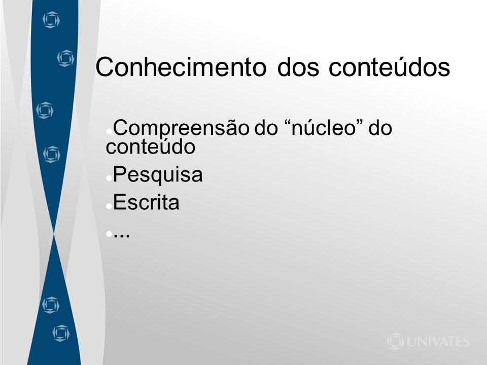 Conhecimento dos conteúdos Compreensão do núcleo do conteúdo Pesquisa Escrita...