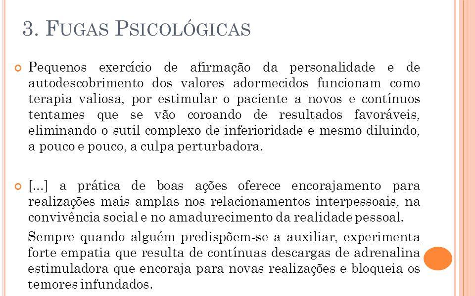 3. F UGAS P SICOLÓGICAS Pequenos exercício de afirmação da personalidade e de autodescobrimento dos valores adormecidos funcionam como terapia valiosa