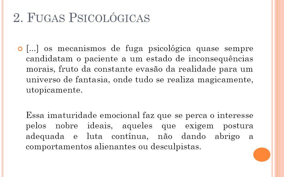 [...] os mecanismos de fuga psicológica quase sempre candidatam o paciente a um estado de inconsequências morais, fruto da constante evasão da realida