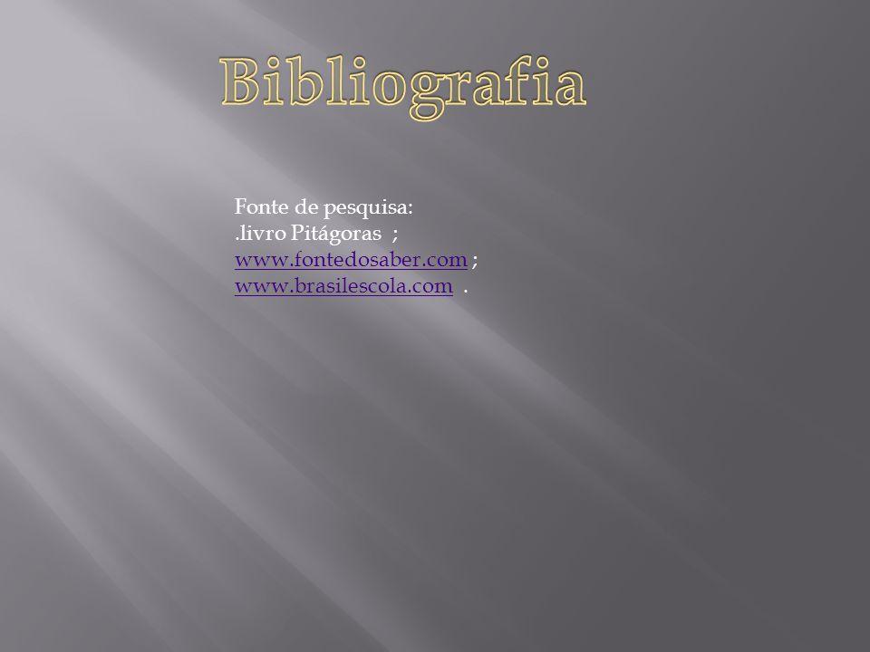 Fonte de pesquisa:.livro Pitágoras ; www.fontedosaber.comwww.fontedosaber.com ; www.brasilescola.comwww.brasilescola.com.
