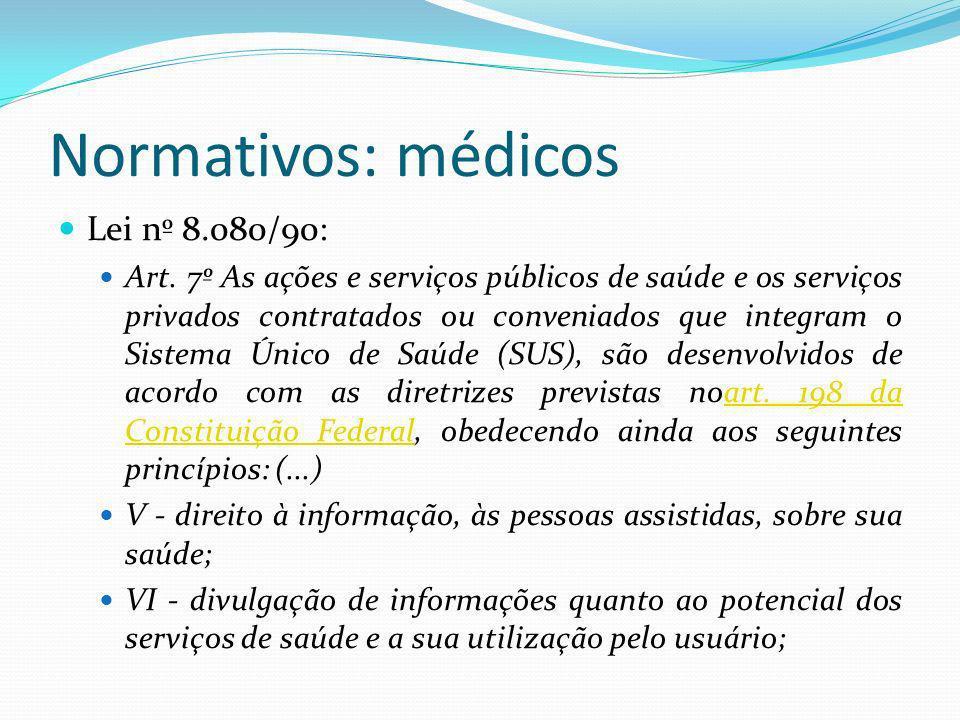 Normativos: médicos Lei nº 8.080/90: Art. 7º As ações e serviços públicos de saúde e os serviços privados contratados ou conveniados que integram o Si