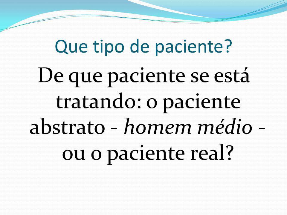 Que tipo de paciente? De que paciente se está tratando: o paciente abstrato - homem médio - ou o paciente real?