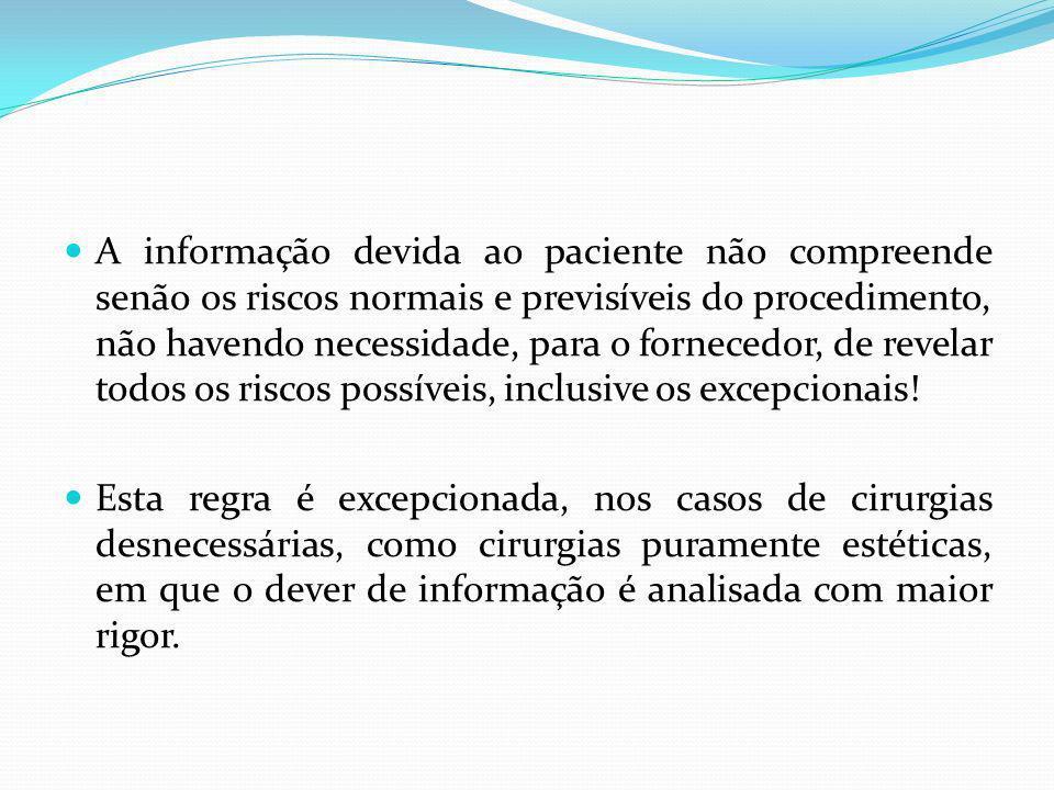 A informação devida ao paciente não compreende senão os riscos normais e previsíveis do procedimento, não havendo necessidade, para o fornecedor, de r