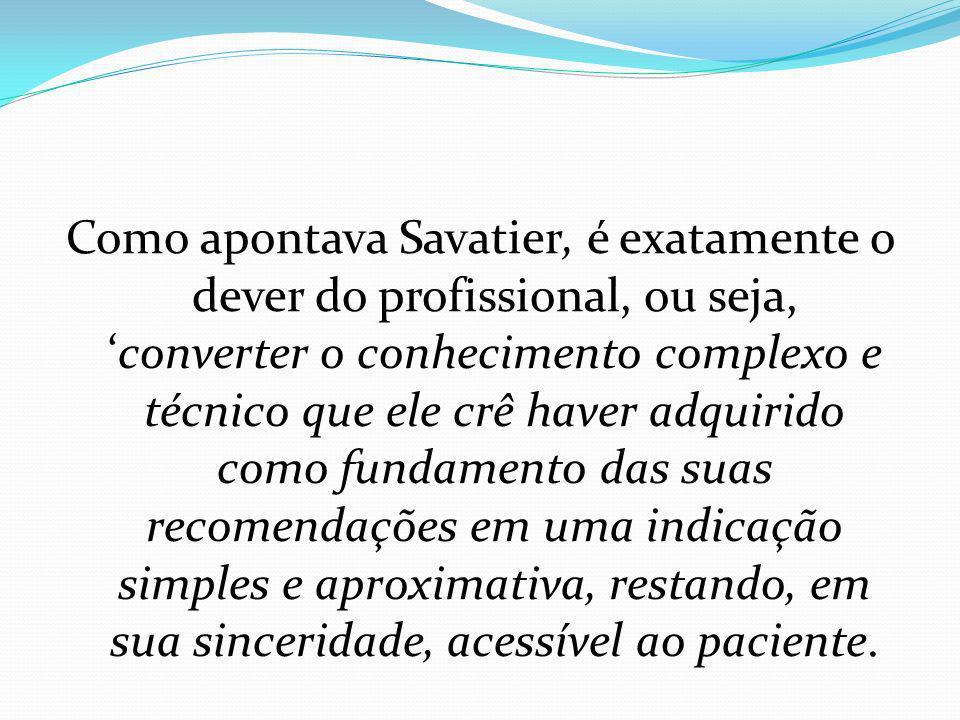 Como apontava Savatier, é exatamente o dever do profissional, ou seja,converter o conhecimento complexo e técnico que ele crê haver adquirido como fun