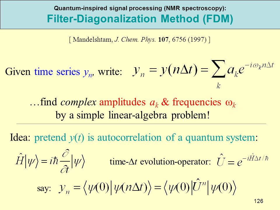 126 Quantum-inspired signal processing (NMR spectroscopy): Filter-Diagonalization Method (FDM) [ Mandelshtam, J.