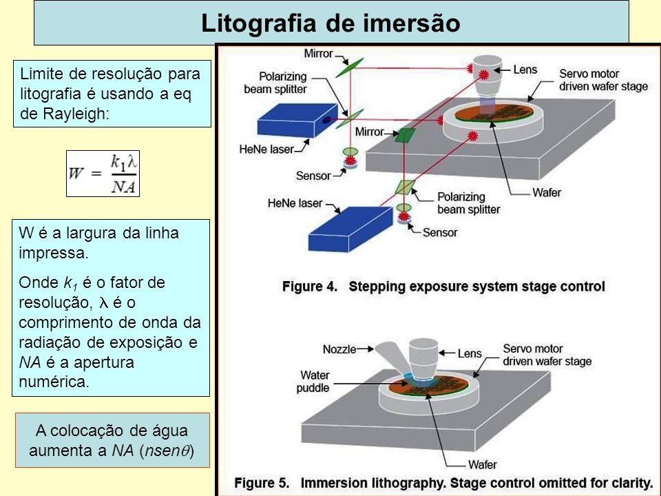 8 Litografia de imersão Limite de resolução para litografia é usando a eq de Rayleigh: W é a largura da linha impressa. Onde k 1 é o fator de resoluçã