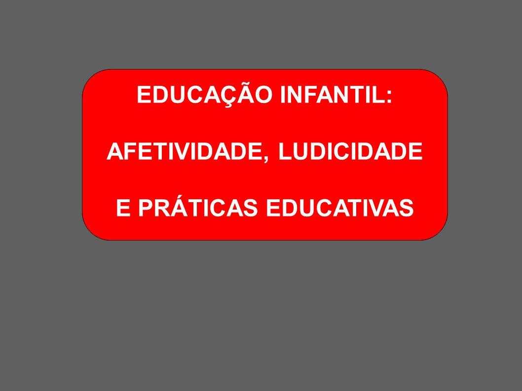 EDUCAÇÃO INFANTIL: AFETIVIDADE, LUDICIDADE E PRÁTICAS EDUCATIVAS