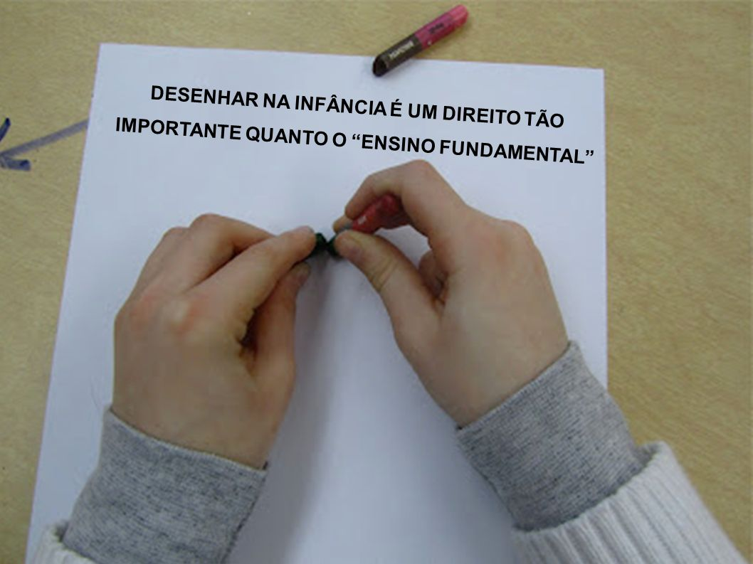 Classified - Internal use DESENHAR NA INFÂNCIA É UM DIREITO TÃO IMPORTANTE QUANTO O ENSINO FUNDAMENTAL