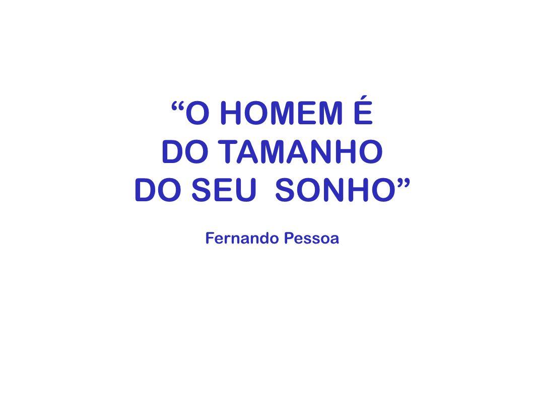 O HOMEM É DO TAMANHO DO SEU SONHO Fernando Pessoa