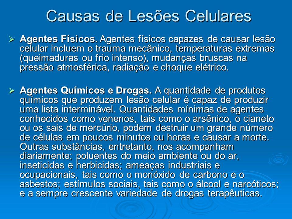 Causas de Lesões Celulares Agentes Físicos. Agentes físicos capazes de causar lesão celular incluem o trauma mecânico, temperaturas extremas (queimadu