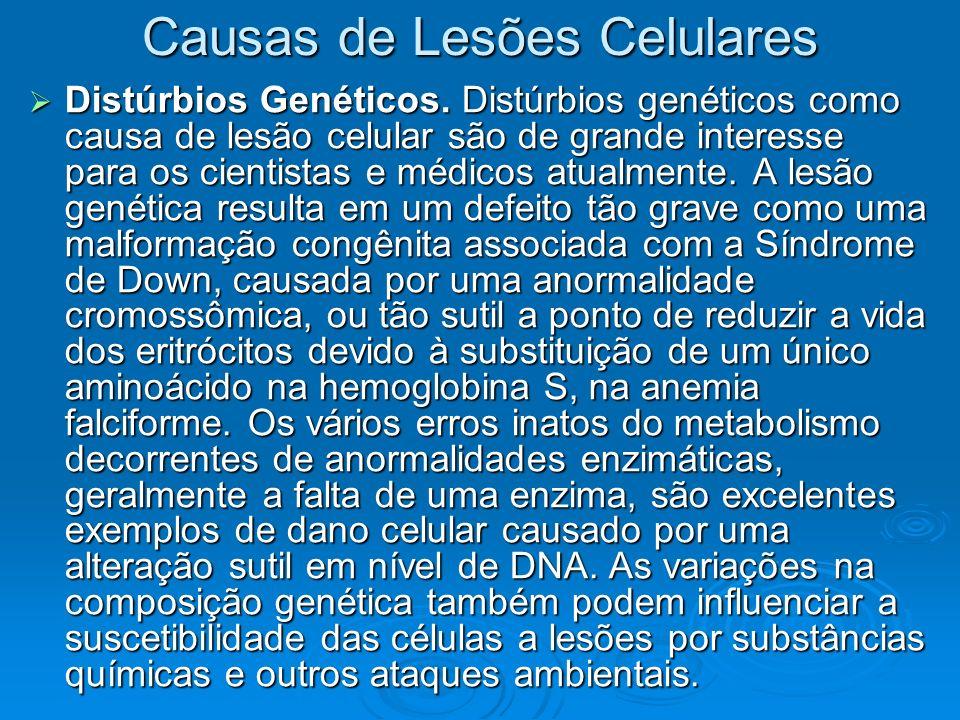 Causas de Lesões Celulares Distúrbios Genéticos. Distúrbios genéticos como causa de lesão celular são de grande interesse para os cientistas e médicos