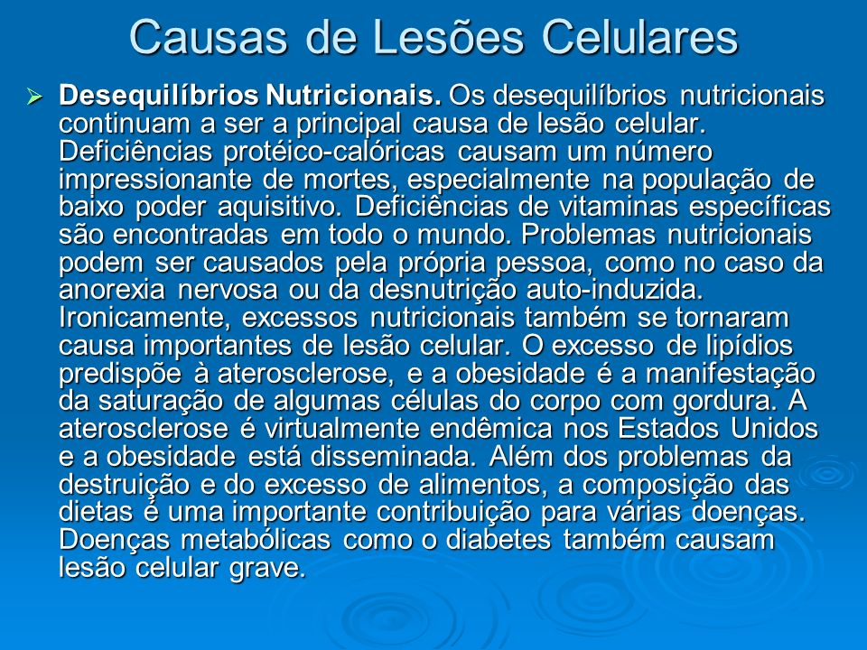 Causas de Lesões Celulares Desequilíbrios Nutricionais. Os desequilíbrios nutricionais continuam a ser a principal causa de lesão celular. Deficiência