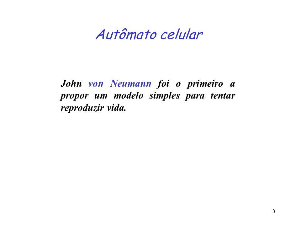 3 John von Neumann foi o primeiro a propor um modelo simples para tentar reproduzir vida.