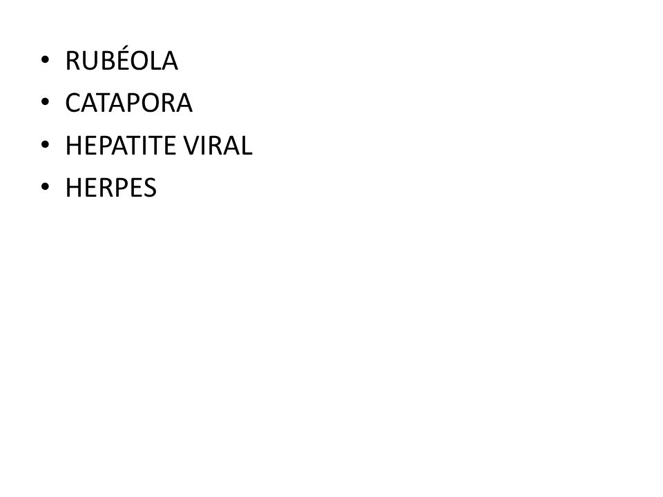 RUBÉOLA CATAPORA HEPATITE VIRAL HERPES