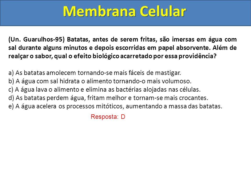 Membrana Celular Resposta: D (Un. Guarulhos-95) Batatas, antes de serem fritas, são imersas em água com sal durante alguns minutos e depois escorridas