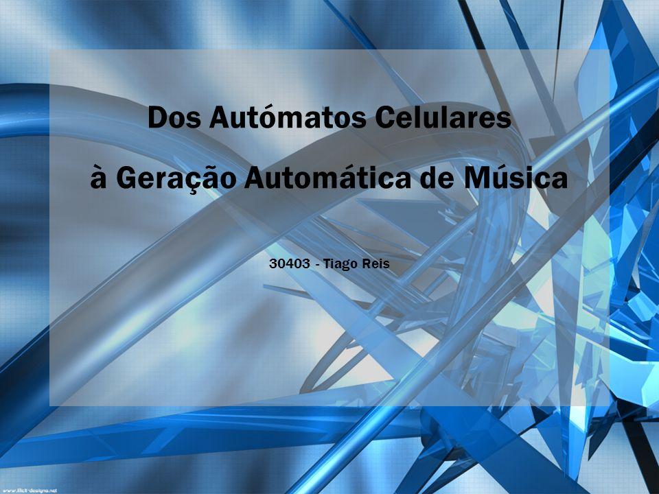 Dos Autómatos Celulares à Geração Automática de Música 30403 - Tiago Reis