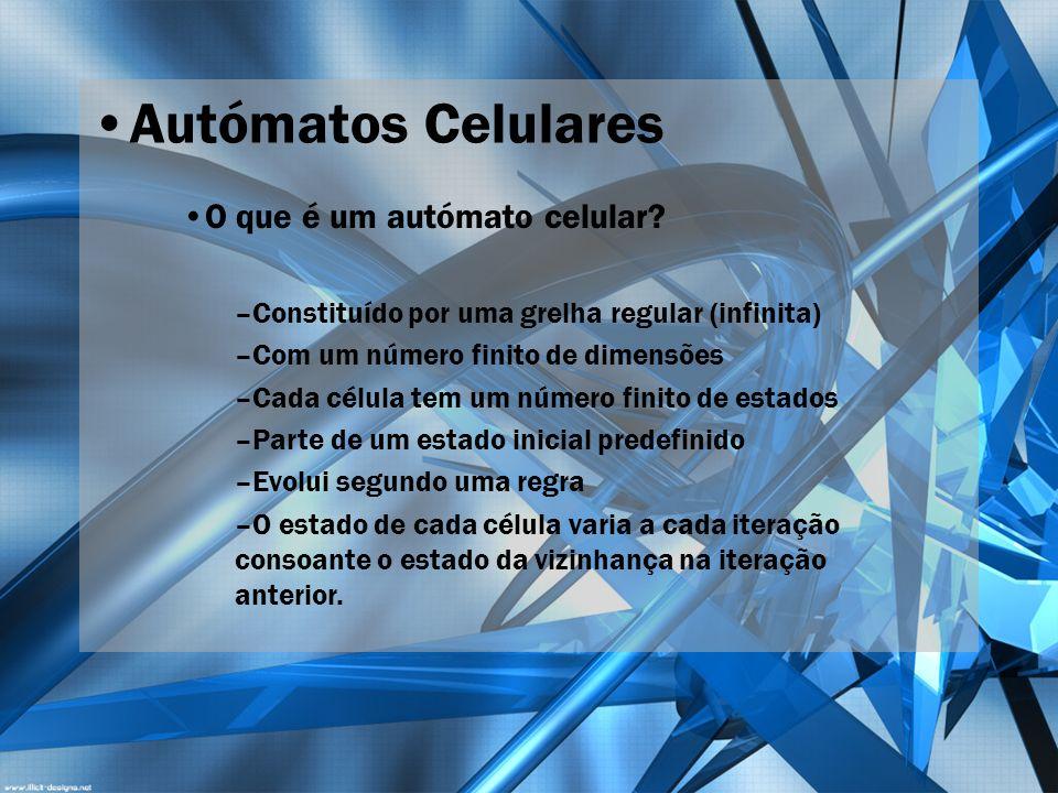 Autómatos Celulares O que é um autómato celular? –Constituído por uma grelha regular (infinita) –Com um número finito de dimensões –Cada célula tem um