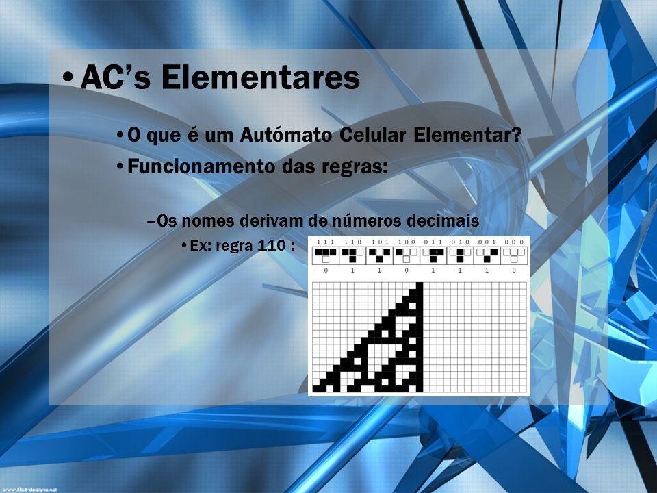 ACs Elementares O que é um Autómato Celular Elementar? Funcionamento das regras: –Os nomes derivam de números decimais Ex: regra 110 :
