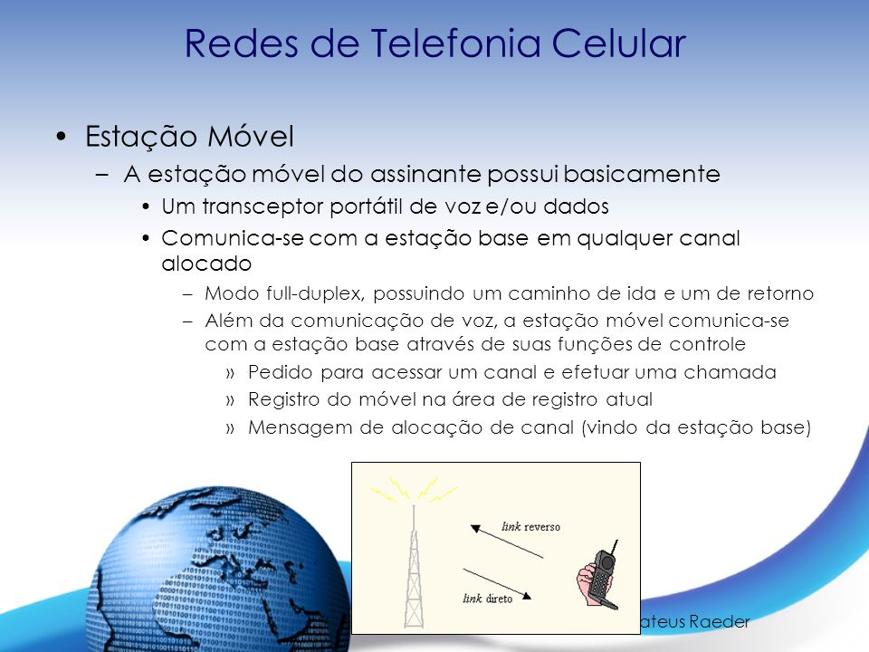 Redes Avançadas – Prof. Mateus Raeder Redes de Telefonia Celular Estação Móvel –A estação móvel do assinante possui basicamente Um transceptor portáti