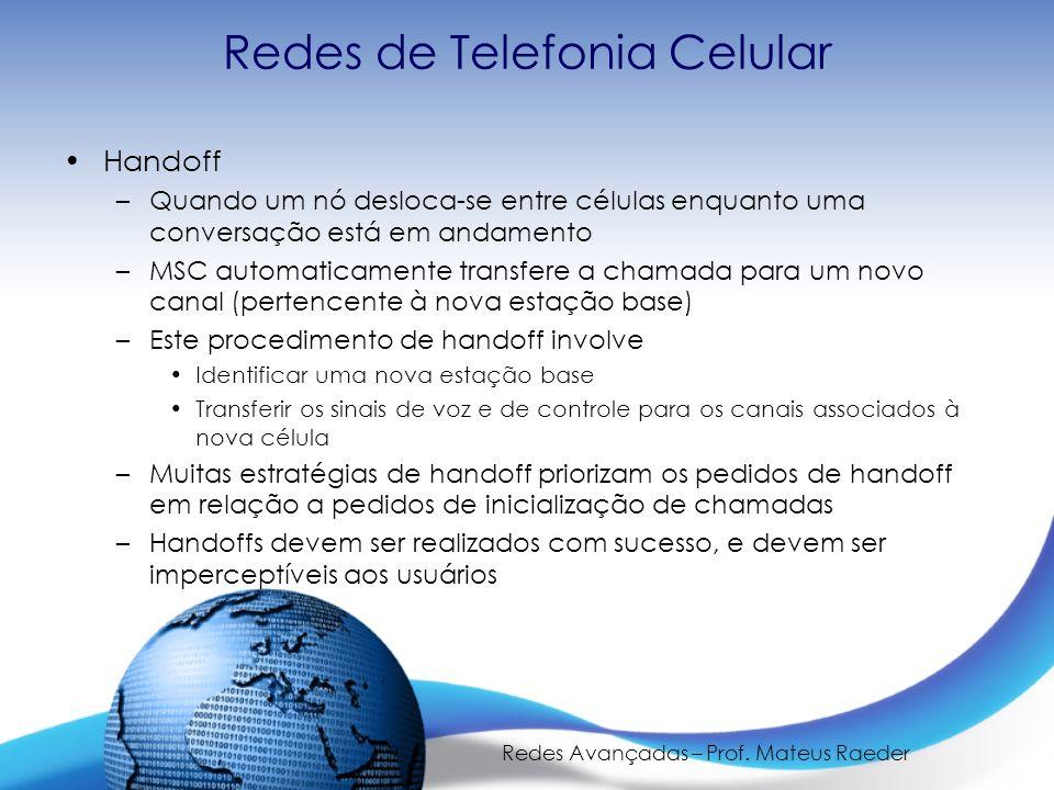 Redes Avançadas – Prof. Mateus Raeder Redes de Telefonia Celular Handoff –Quando um nó desloca-se entre células enquanto uma conversação está em andam