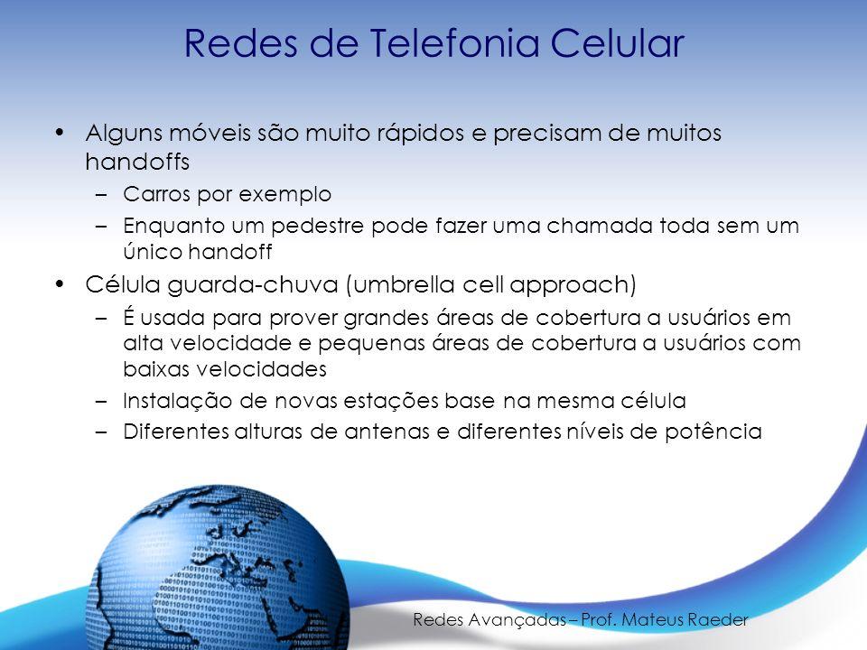 Redes Avançadas – Prof. Mateus Raeder Redes de Telefonia Celular Alguns móveis são muito rápidos e precisam de muitos handoffs –Carros por exemplo –En