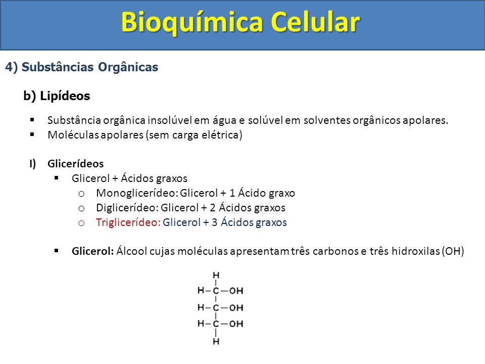 Bioquímica Celular 4) Substâncias Orgânicas b) Lipídeos Substância orgânica insolúvel em água e solúvel em solventes orgânicos apolares. Moléculas apo