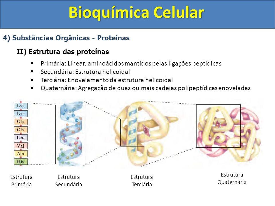 Bioquímica Celular 4) Substâncias Orgânicas - Proteínas II) Estrutura das proteínas Primária: Linear, aminoácidos mantidos pelas ligações peptídicas S