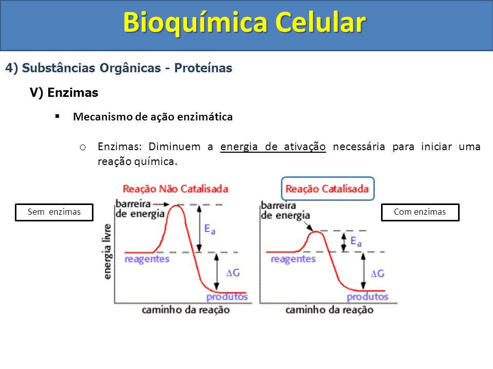 Bioquímica Celular 4) Substâncias Orgânicas - Proteínas V) Enzimas Mecanismo de ação enzimática o Enzimas: Diminuem a energia de ativação necessária p