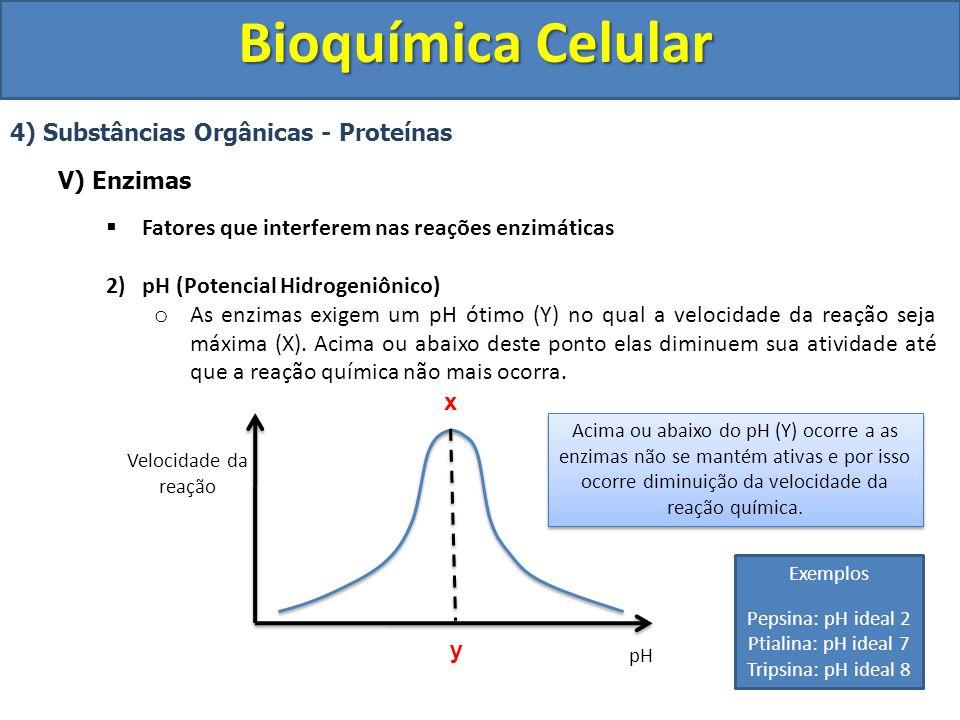 Bioquímica Celular 4) Substâncias Orgânicas - Proteínas V) Enzimas Fatores que interferem nas reações enzimáticas 2) pH (Potencial Hidrogeniônico) o A