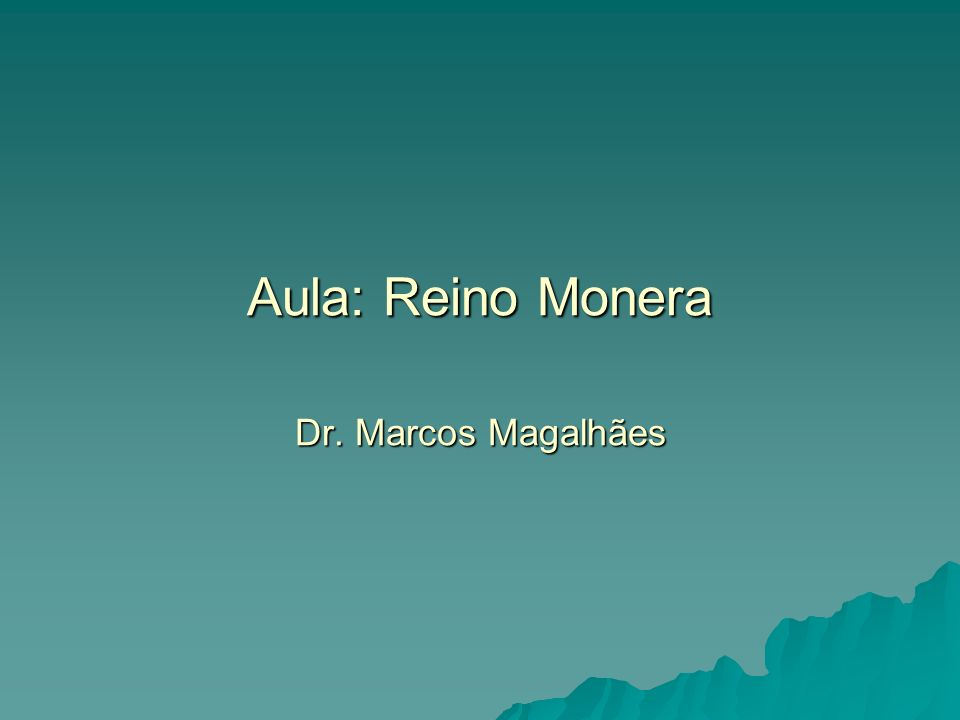 Aula: Reino Monera Dr. Marcos Magalhães